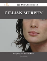 Cillian Murphy 182 Success Facts - Everything you need to know about Cillian Murphy ebook by Debra Goodman