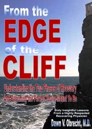 From the Edge of the Cliff:Understanding the Two Phases of Recovery And Becoming the Person You're Meant To Be ebook by Dawn V. Obrecht, M.D