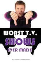 Worst Tv Shows Ever Made ebook by alex trostanetskiy