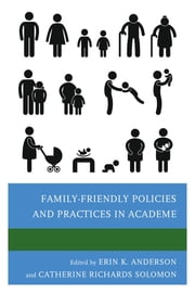 Family-Friendly Policies and Practices in Academe ebook by Erin K. Anderson,Catherine Richards Solomon,Erin K. Anderson,Catherine White Berheide,Debra L. Berke,Molly Carnes,Jo Handelsman,Virginia Clark Johnson,Rona J. Karasik,Rena Linden,Stacey Oliker,Christine Maidl Pribbenow,Brandy A. Randall,Scott D. Scheer,Amanda I. Seligman,Jennifer Sheridan,Catherine Richards Solomon,Leslie E. Tower,Amy Wendt