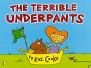 The Terrible Underpants ebook by Kaz Cooke