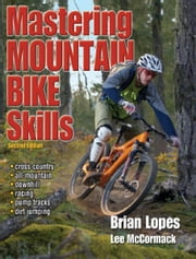 Mastering Mountain Bike Skills, 2E ebook by Brian Lopes