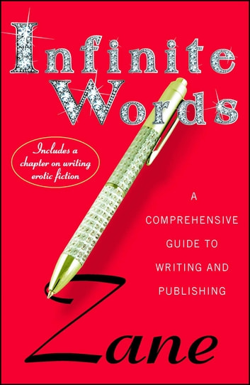 Infinite Words - A Comprehensive Guide to Writing and Publishing ebook by Zane