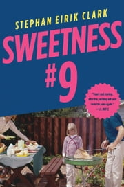 Sweetness #9 - A Novel ebook by Stephan Eirik Clark