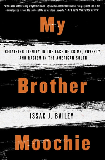 My Brother Moochie - Regaining Dignity in the Face of Crime, Poverty, and Racism in the American South ebook by Issac J. Bailey