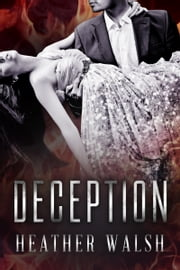Deception - Secrets, Lies, and Scandals #1 ebook by Heather Walsh