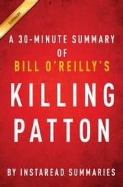 Killing Patton by Bill O'Reilly and Martin Dugard - A 30-minute Instaread Summary ebook by Instaread Summaries