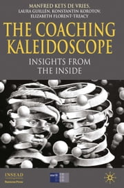 The Coaching Kaleidoscope - Insights from the Inside ebook by Manfred F.R. Kets de Vries,L. Guillén,K. Korotov,E. Florent-Treacy