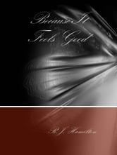 Because It Feels Good ebook by R.J. Hamilton