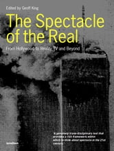 The Spectacle of the Real - From Hollywood to 'Reality' TV and Beyond ebook by Geoff King