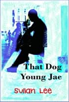 That Dog, Young Jae ebook by Suilan Lee