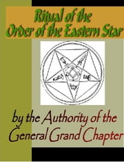 Ritual of the Order of the Eastern Star ebook by General Grand Chapter