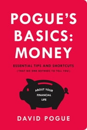 Pogue's Basics: Money - Essential Tips and Shortcuts (That No One Bothers to Tell You) About Beating the System ebook by Kobo.Web.Store.Products.Fields.ContributorFieldViewModel