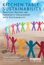 Kitchen Table Sustainability - Practical Recipes for Community Engagement with Sustainability ebook by Wendy Sarkissian,with Nancy Hofer,Yollana Shore,Steph Vajda,Cathy Wilkinson