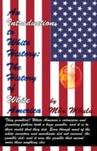 An Introduction To White History - The History of White America eBook by Mba Mbulu