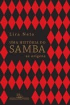 Uma história do samba: As origens ebook by Lira Neto