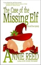 The Case of the Missing Elf [a Diz and Dee mystery] ebook by Annie Reed