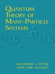 Quantum Theory of Many-Particle Systems ebook by Alexander L. Fetter,John Dirk Walecka