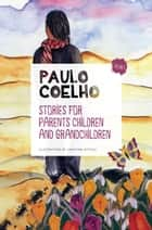 Stories for Parents, Children and Grandchildren: Volume 1 ebook by Paulo Coelho