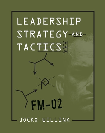 Leadership Strategy and Tactics - Field Manual eBook by Jocko Willink