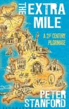 The Extra Mile - A 21st century Pilgrimage ebook by Peter Stanford
