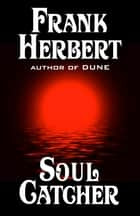 Soul Catcher ebook by Frank Herbert