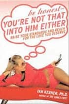 Be Honest--You're Not That Into Him Either ebook by Ian Kerner