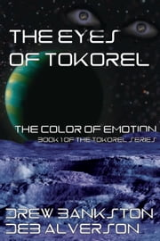 The Eyes of Tokorel-Book 1 - The Color of Emotion ebook by Drew Bankston,Deb Alverson
