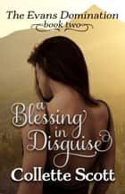 A Blessing in Disguise (The Evans Domination, Book Two) ebook by Collette Scott