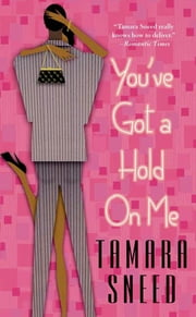 You've Got a Hold On Me ebook by Tamara Sneed