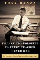 I'd Like to Apologize to Every Teacher I Ever Had ebook by Tony Danza