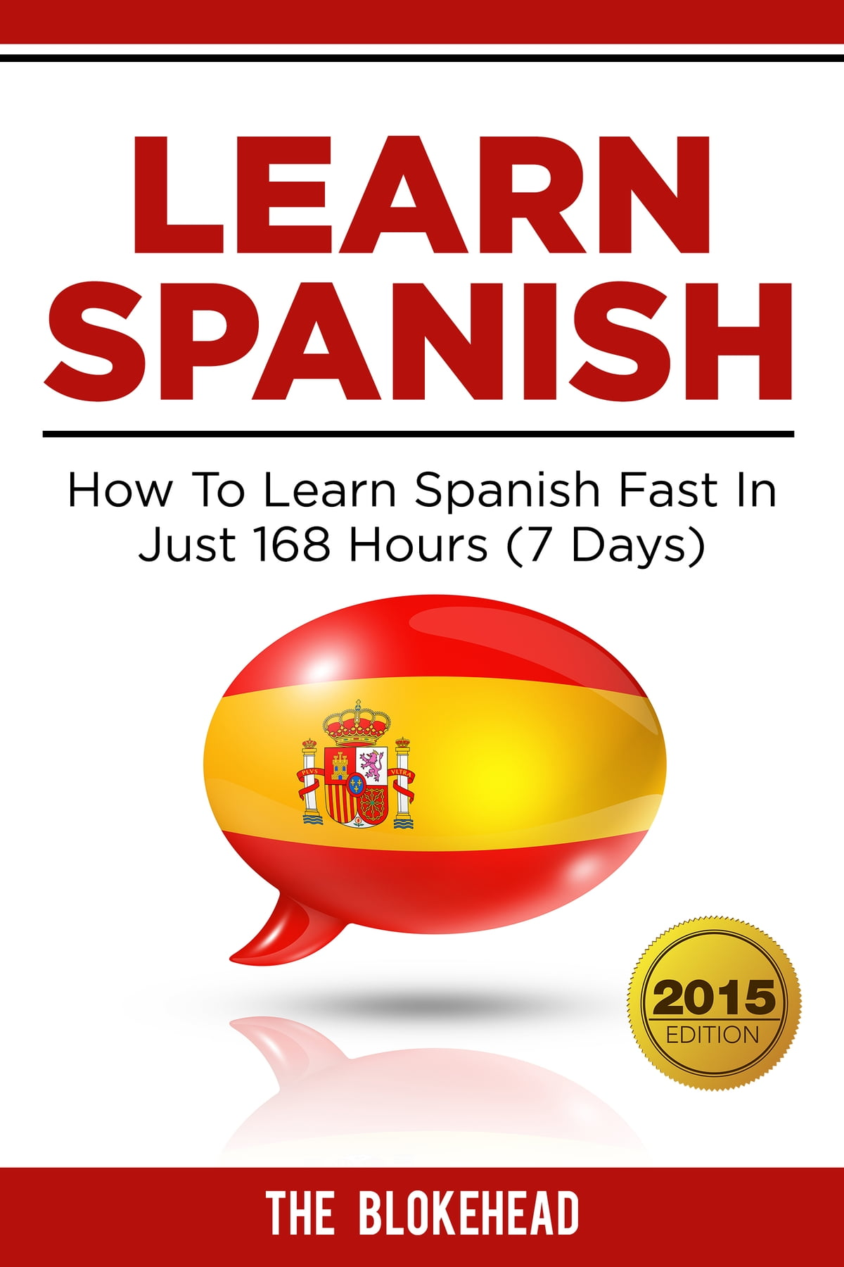 Learn Spanish : How To Learn Spanish Fast In Just 168 Hours (7 Days) Ebook  By The Blokehead  1230000480079  Kobo