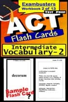 ACT Test Prep Intermediate Vocabulary Review--Exambusters Flash Cards--Workbook 2 of 13 - ACT Exam Study Guide ebook by ACT Exambusters