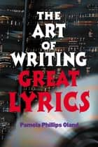 The Art of Writing Great Lyrics ebook by Pamela Phillips Oland