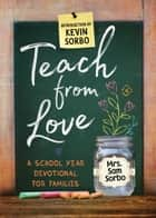 Teach from Love - School Year Devotional for Families ebook by Sam Sorbo