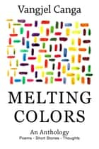 Melting Colors ebook by Vangjel Canga