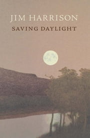 Saving Daylight ebook by Jim Harrison
