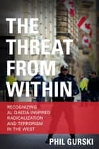 The Threat From Within ebook by Phil Gurski