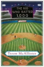 The Kid Who Batted 1.000 ebook by Troon McAllister