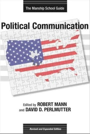 Political Communication: The Manship School Guide ebook by Mann, Robert