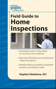 Graphic Standards Field Guide to Home Inspections ebook by Stephen Gladstone