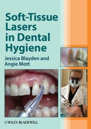 Soft-Tissue Lasers in Dental Hygiene ebook by Jessica Blayden,Angie Mott