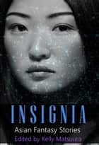 Insignia: Asian Fantasy Stories - The Insignia Series, #4 ebook by