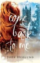 Come Back to Me (Waters of Time Book #1) ebook by