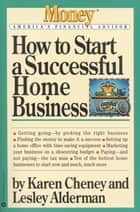 How to Start a Successful Home Business ebook by Karen Cheney, Lesley Alderman