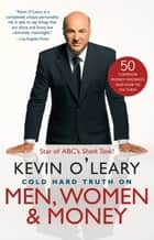 Cold Hard Truth On Men, Women, and Money ebook by Kevin O'Leary