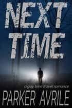Next Time - A Gay Time Travel Romance ebook by Parker Avrile