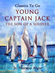 Young Captain Jack - The Son of a Sailor ebook by Jr. Horatio Alger