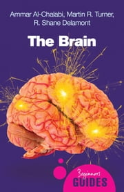 The Brain - A Beginner's Guide ebook by Ammar Al-Chalabi,R. Shane Delamont,Martin R. Turner