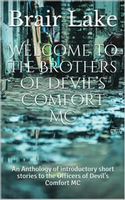 Welcome to The Brothers of Devil's Comfort - Brothers Of Devil's Comfort MC, #0 ebook by Brair Lake
